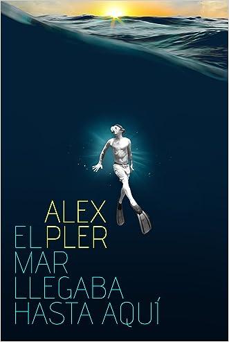 El mar llegaba hasta aquí (Spanish Edition)