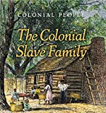 The Colonial Slave Family (Colonial People)