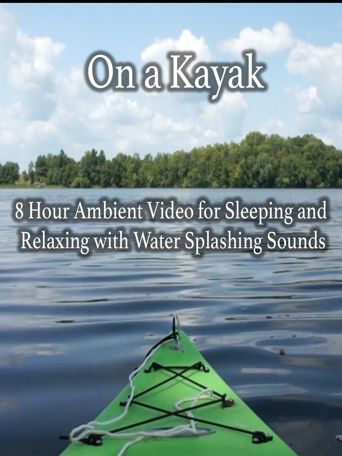 On a Kayak 8 Hour Ambient Video for Sleeping and Relaxing with Water Splashing Sounds