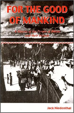 For the Good of Mankind : A History of the People of Bikini and their Islands