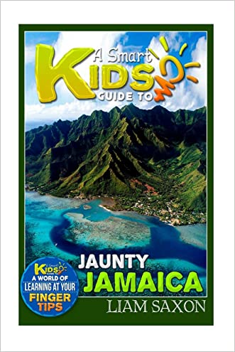 A Smart Kids Guide To JAUNTY JAMAICA: A World Of Learning At Your Fingertips