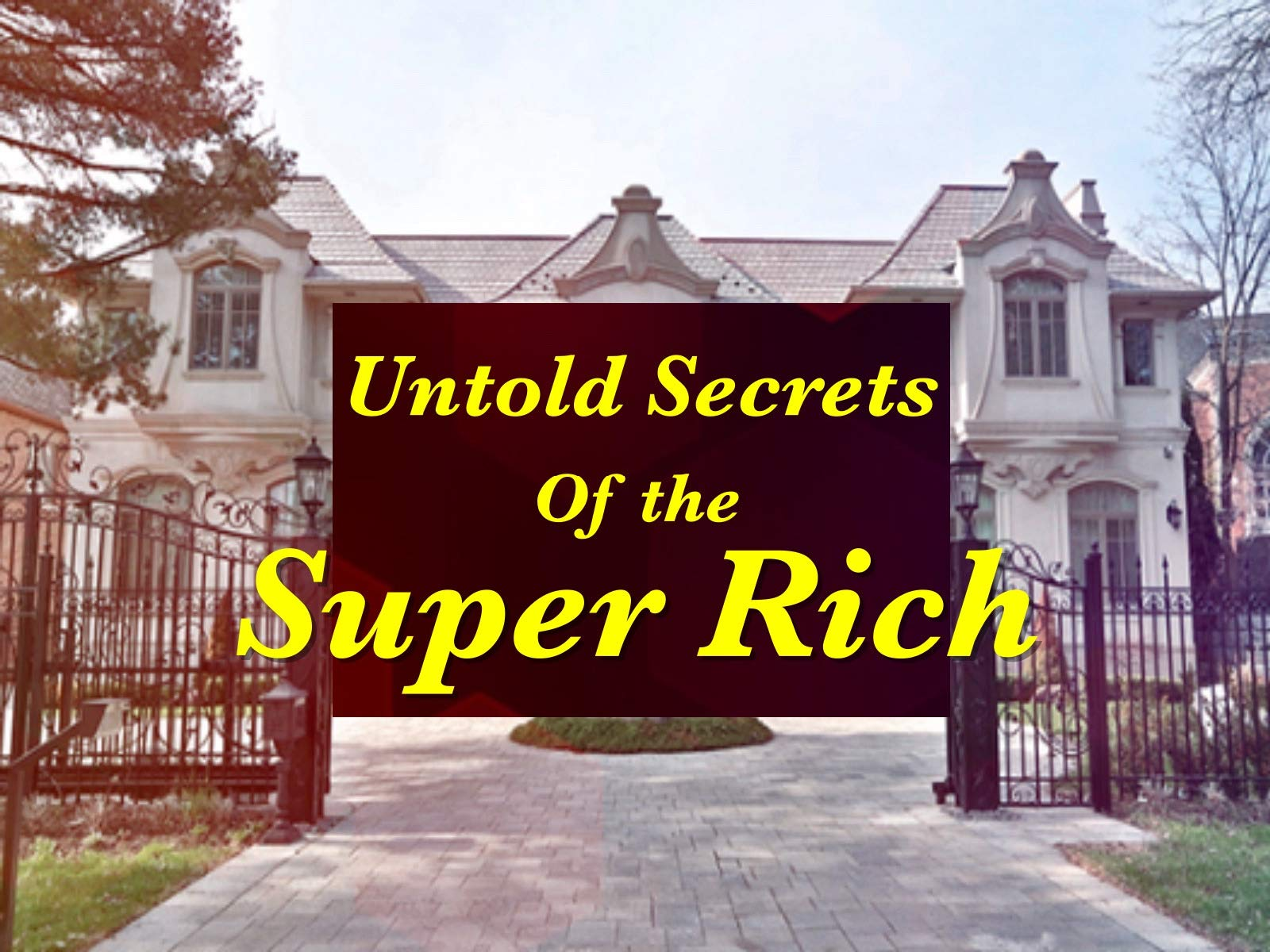 Untold Secrets of the Super Rich - Season 1