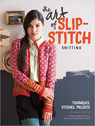 The Art Of Slip-Stitch Knitting: Techniques, Stitches, Projects written by Faina Goberstein