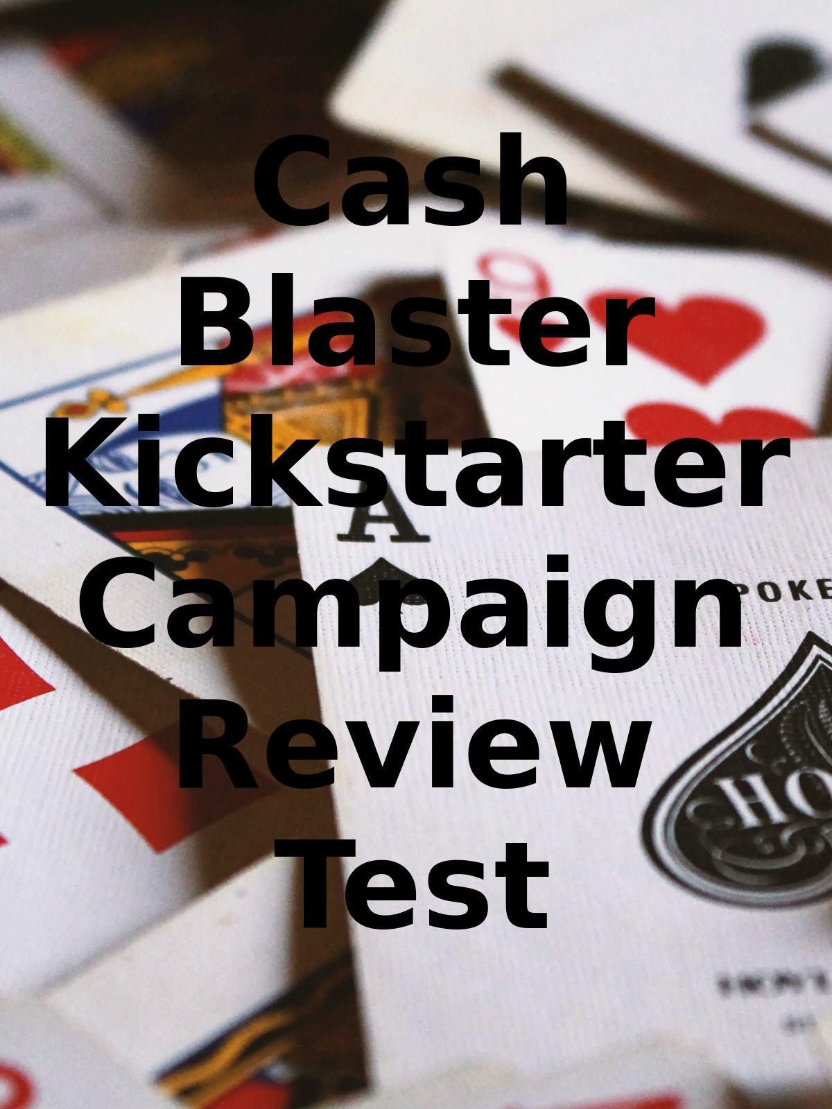 Review: Cash Blaster Kickstarter Campaign Review Test