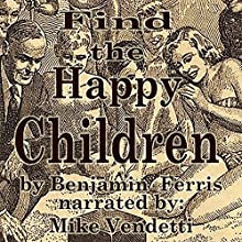 Find the Happy Children (       UNABRIDGED) by Benjamin Ferris Narrated by Mike Vendetti