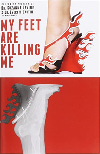 My Feet Are Killing Me: Dr. Levine's Complete Foot Care Program