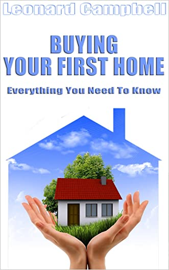 Buying Your First Home: Everything You Need To Know (Personal Finance Series Book 1)
