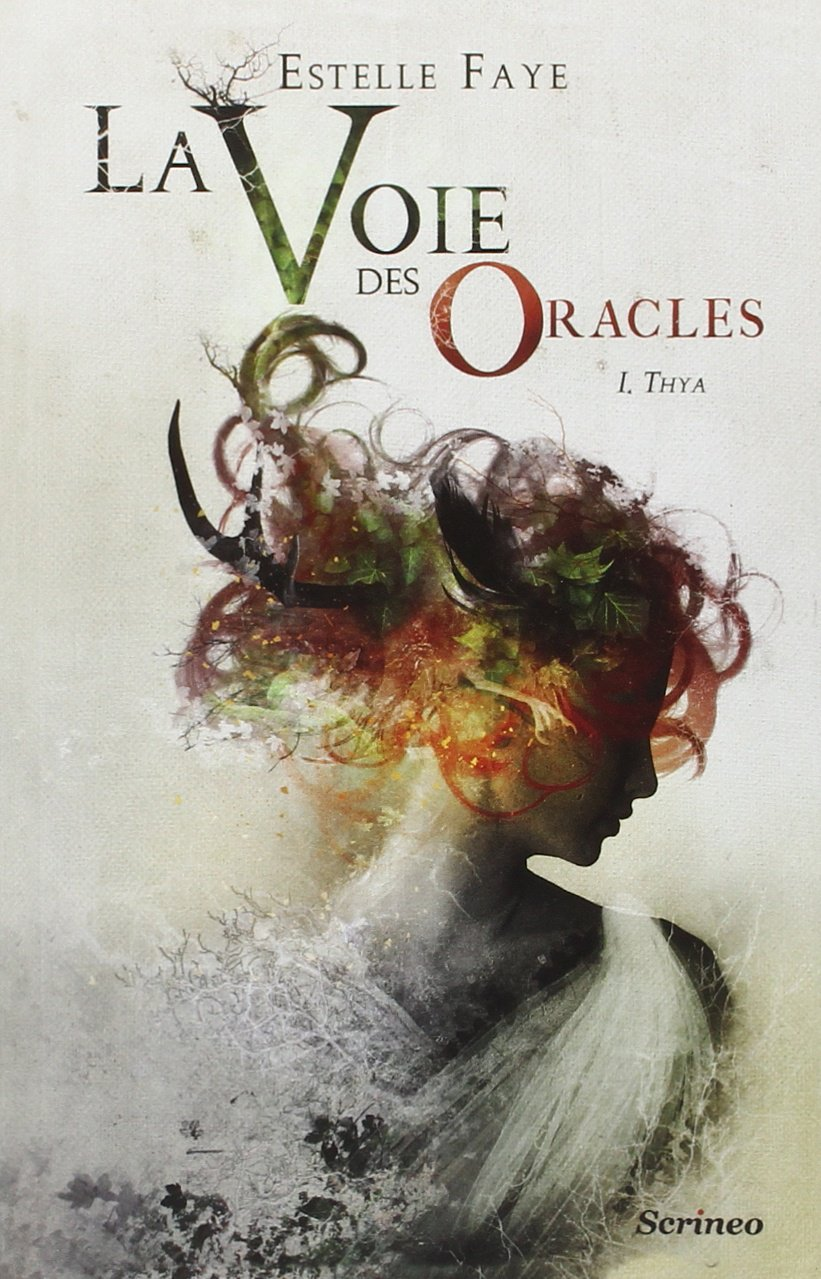 Estelle Faye - La Voie des Oracles, Tome 1: Thya