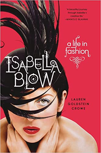 Isabella Blow: A Life in Fashion written by Lauren Goldstein Crowe