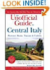 The Unofficial Guide to Central Italy: Florence, Rome, Tuscany, and Umbria (Unofficial Guides)