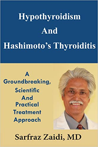 Hypothyroidism And Hashimoto's Thyroiditis: A Groundbreaking, Scientific And Practical Treatment Approach written by Sarfraz Zaidi MD