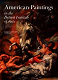 img - for American Paintings in the Detroit Institute of Arts, Vol. I: Works by Artists Born Before 1816 (Collections of the Detroit Institute of Arts) (Volume I) book / textbook / text book