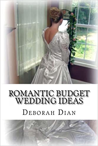Romantic Budget Wedding Ideas: Where to Find Cheap Wedding Dresses, Reception Venues and More (Weddings Book 1)