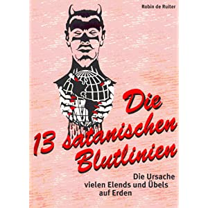 Die 13 satanischen Blutlinien - Die Ursache vielen Elends und &Uuml;bels auf Erden