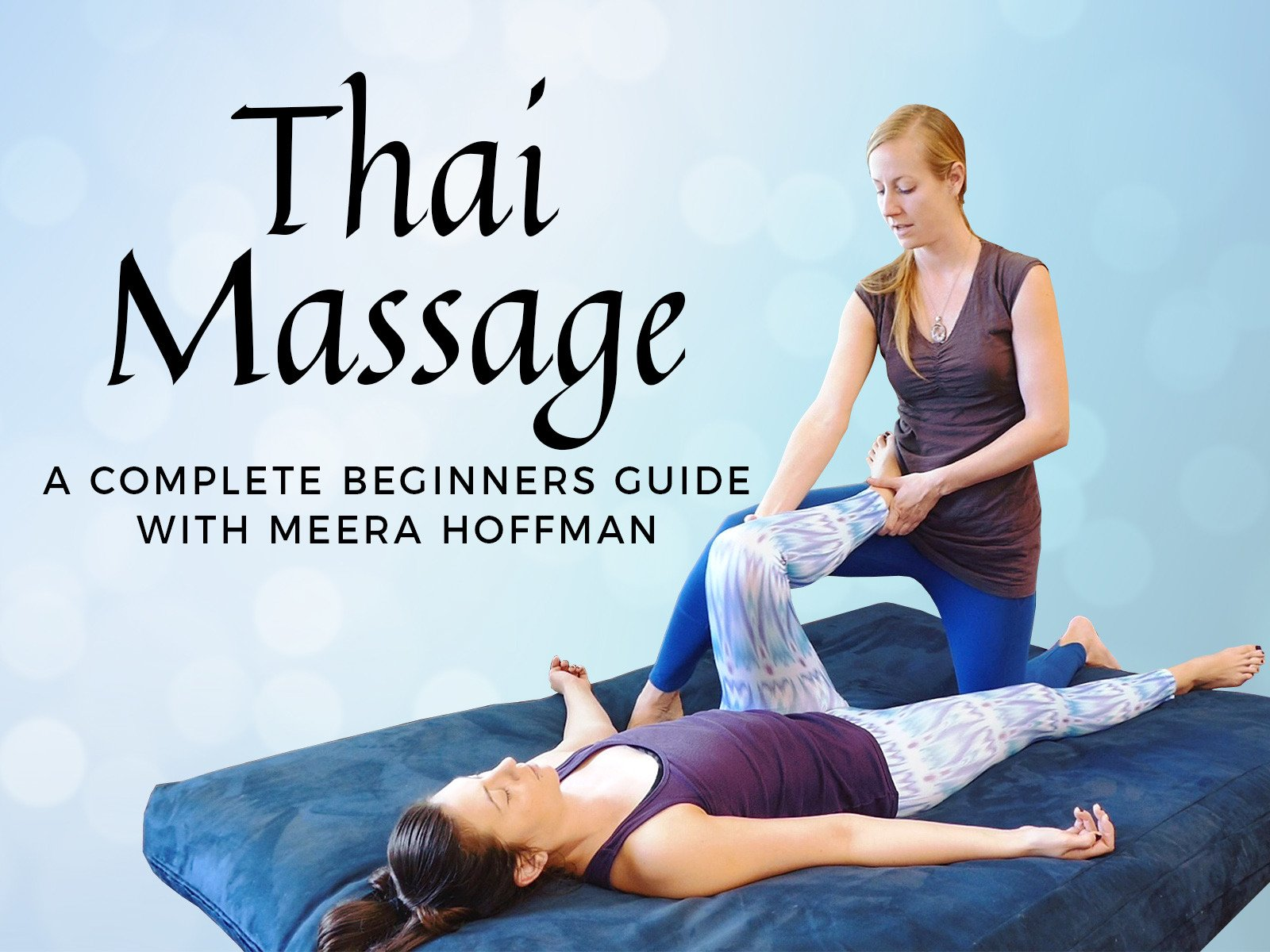 Thai Massage A Complete Beginners Guide With Meera Hoffman - Season 1