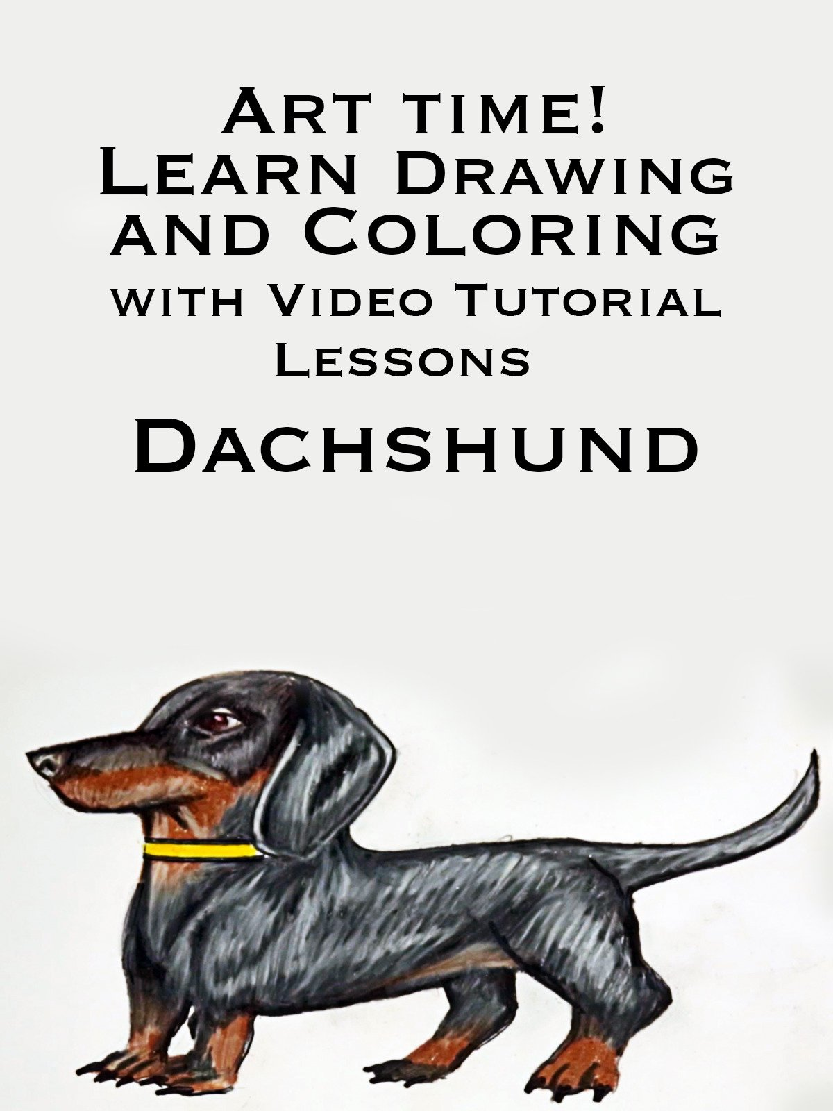 Art Time! Learn Drawing and Coloring with Video Tutorial Lessons Dachshund