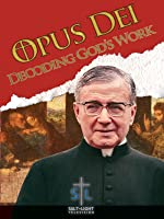 Opus Dei: Decoding God's Work
