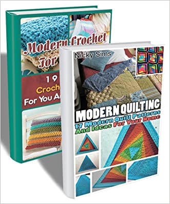 Modern Projects For Women BOX SET 2 IN 1: 36 Outstanding Crochet And Quilting Pattens: (Quilting, Quilting for Beginners, Quilting Mastery, Quilting Mysteries, ... Sewing for Beginners, How to Quilt)