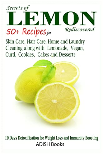 Secrets of Lemon Rediscovered: 50 Plus Recipes for Skin Care, Hair Care, Home Cleaning and Cooking written by Pamesh Y
