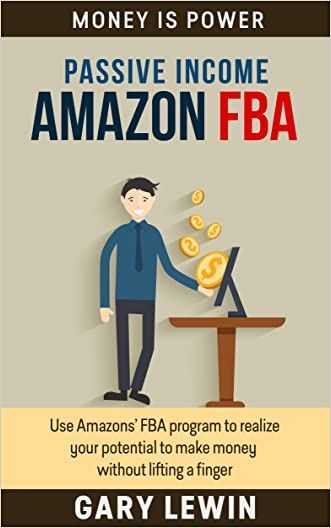 PASSIVE INCOME :AMAZON FBA (Book #4): Use Amazons' FBA program to realize your potential to make money without lifting a finger (amazon fba decoded,mastery, ... fba tools,complete guide) (MONEY IS POWER) written by Gary Lewin