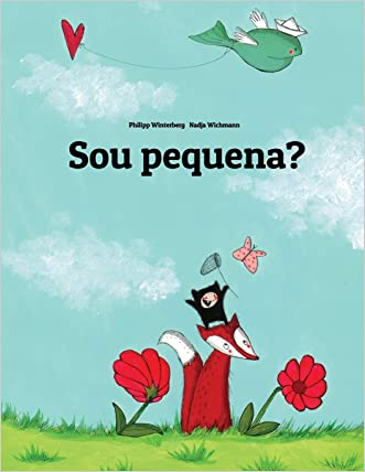 Sou pequena?: Uma Estória Ilustrada por Philipp Winterberg e Nadja Wichmann (Portuguese Edition) written by Philipp Winterberg