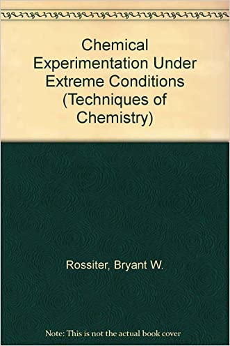 Chemical Experimentation Under Extreme Conditions (Techniques of Chemistry) written by Bryant W. Rossiter