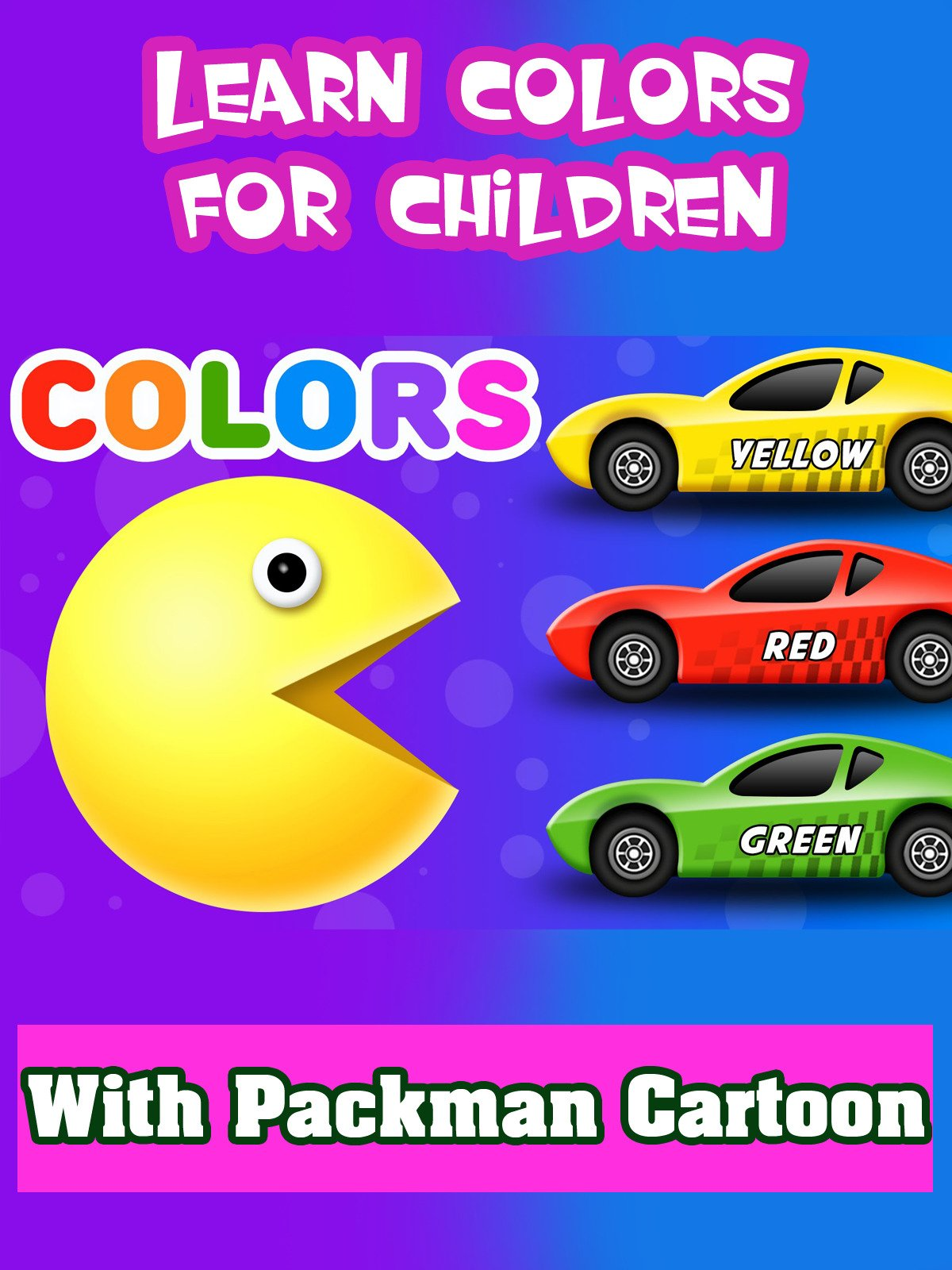 Learn Colors for Children with Packman Cartoon