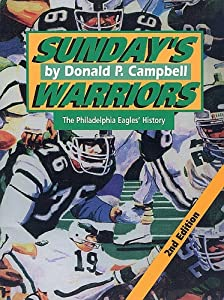 Sunday's Warriors: The History of the Philadelphia Eagles Donald P. Campbell