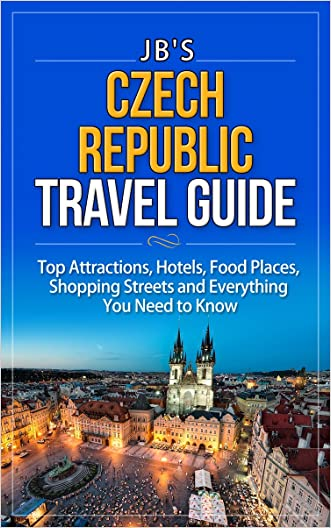 Czech Republic Travel Guide: Top Attractions, Hotels, Food Places, Shopping Streets, and Everything You Need to Know (JB's Travel Guides)