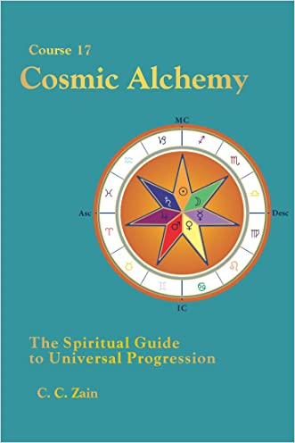 CS17 Cosmic Alchemy: The Spiritual Guide to Universal Progression (Brotherhood of Light Lessons Book 19)