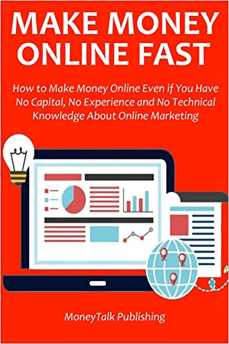 Make Money Online Fast (bundle): How to Make Money Online Even if You Have No Capital, No Experience and No Technical Knowledge About Online Marketing