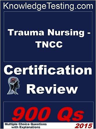 Trauma Nursing - TNCC Certification Review (Certification in Trauma Nursing Book 1)