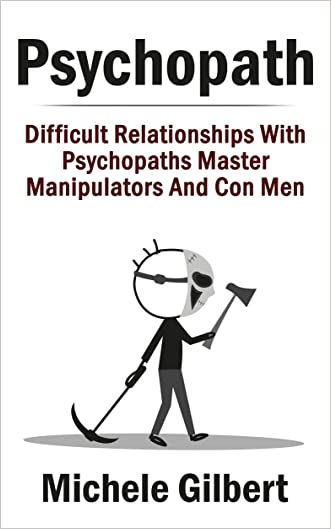 Psychopath: Difficult Relationships With Psychopaths Master Manipulators And Con Men (Psychopath, Sociopath, Narcissist,Maipulation,Relationship Disorders)