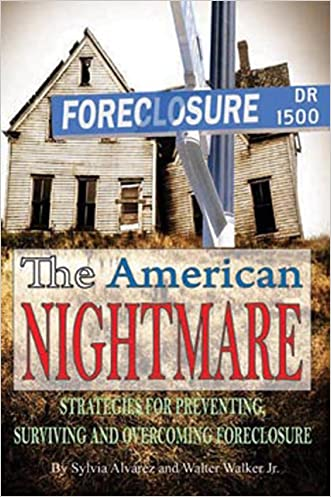THE AMERICAN NIGHTMARE: Strategies For Preventing, Surviving and Overcoming Foreclosure