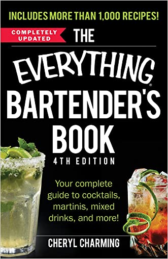 The Everything Bartender's Book: Your Complete Guide to Cocktails, Martinis, Mixed Drinks, and More! (Everything Series) written by Cheryl Charming