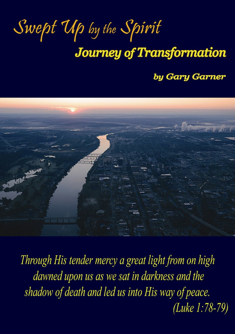 Swept Up by the Spirit Journey of Transformation by Gary Garner