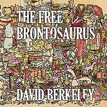The Free Brontosaurus Audiobook by David Berkeley Narrated by David Berkeley, Vienna Teng, Dan Bern, Garrison Starr, Jono Manson, Kim Taylor, Natalia Zukerman, Jordan Katz, Bill Titus, Sarah Davis