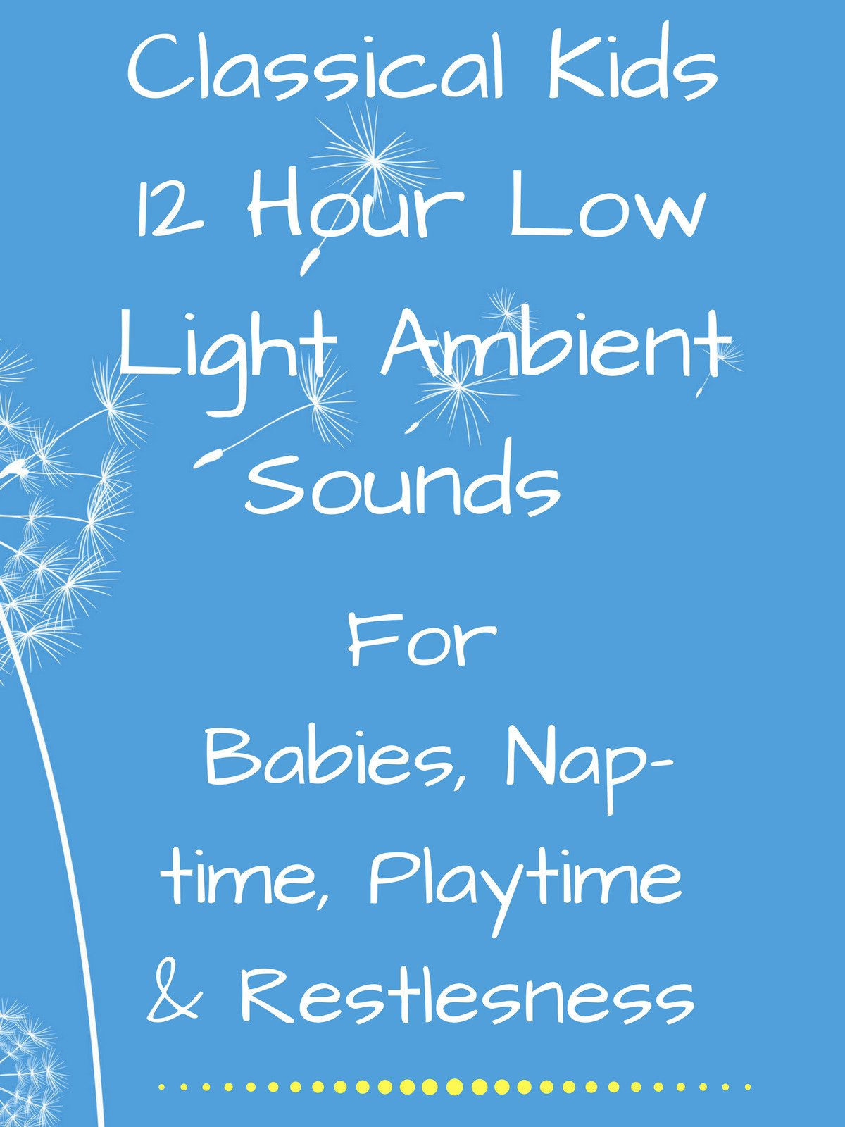 Classical kids 12 hour low light ambient sounds for babies naptime playtime and restlessness