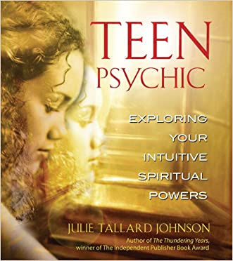 Teen Psychic: Exploring Your Intuitive Spiritual Powers written by Julie Tallard Johnson