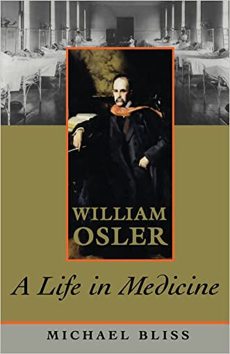 William Osler: A Life in Medicine written by Michael Bliss