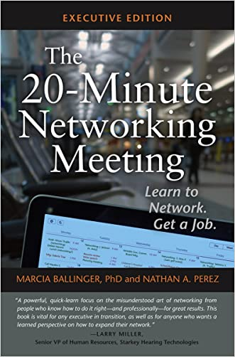 The 20-Minute Networking Meeting - Executive Edition: How Little Meetings Can Lead To Your Next Big Job