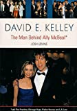 David E. Kelley: The Man Behind <I>Ally McBeal</I>