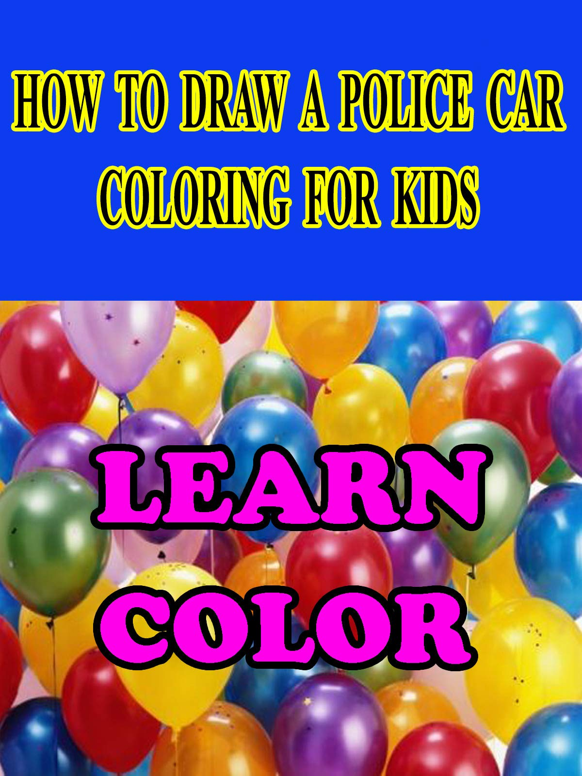 How To Draw a Police Car - Coloring for Kids - Learn Color on Amazon Prime Video UK