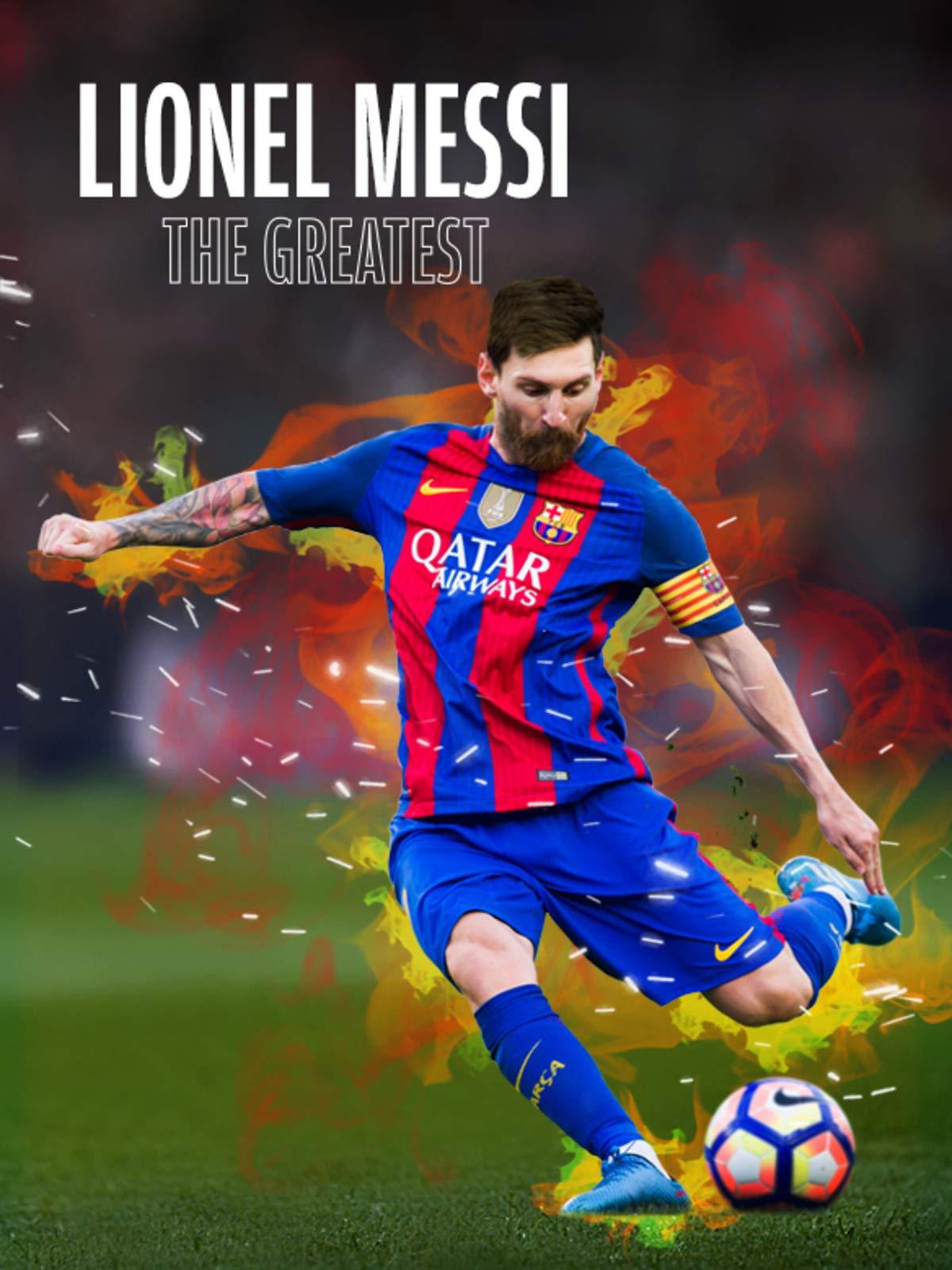 Lionel Messi: The Greatest