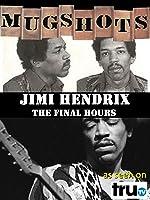 Mugshots: Jimi Hendrix - The Final Hours