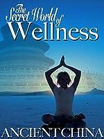 Secret World of Wellness Ancient China