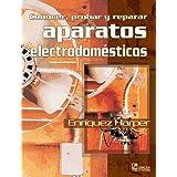 Conocer Probar Y Reparar Aparatos Electrodomesticos/ Knowing, Trying, and Repairing Domestic Electronics (Spanish Edition)