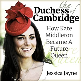 The Duchess of Cambridge: How Kate Middleton Became A Future Queen (Royal Princesses Book 3)