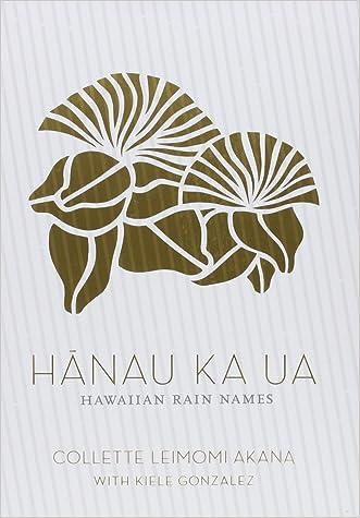 Hanau Ka Ua: Hawaiian Rain Names written by Collette Leimomi Akana