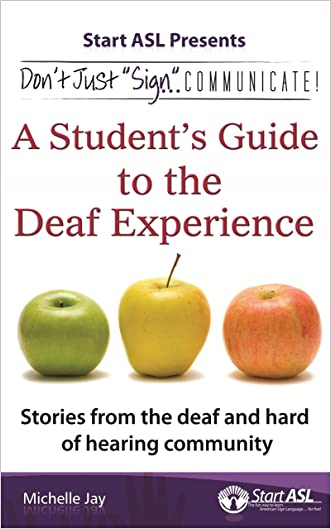 """Don't Just """"Sign""""... Communicate!: A Student's Guide to the Deaf Experience"""